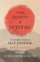 Secrets Of Jujitsu - A Complete Course In Self Defense - Book Three
