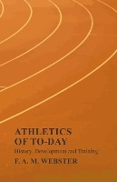 Athletics Of To-day - History, Development And Training