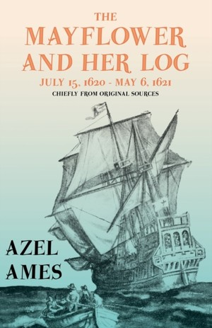 """The Mayflower And Her Log - July 15, 1620 - May 6, 1621 - Chiefly From Original Sources;with The Essay 'the Myth Of The """"mayflower""""' By G. K. Chesterton"""