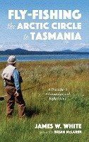 Fly-fishing The Arctic Circle To Tasmania