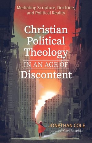Christian Political Theology In An Age Of Discontent