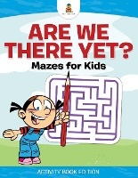 Are We There Yet? Mazes For Kids - Activity Book Edition
