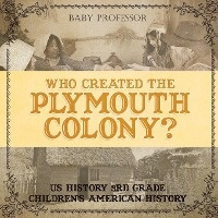 Who Created the Plymouth Colony? US History 3rd Grade | Children's American History