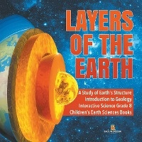 Layers Of The Earth A Study Of Earth's Structure Introduction To Geology Interactive Science Grade 8 Children's Earth Sciences Books