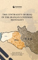 Centrality Of Iraq In The Iranian Strategic Mentality