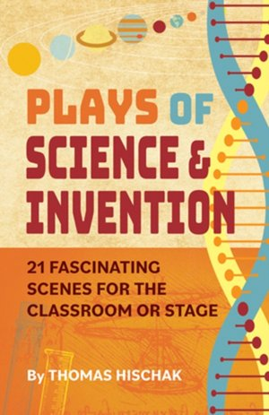 Plays of Science & Invention: 21 Fascinating Scenes for the Classroom or Stage