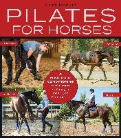 Pilates for Horses: A Mind-Body Conditioning Program for Strength, Mobility and Balance