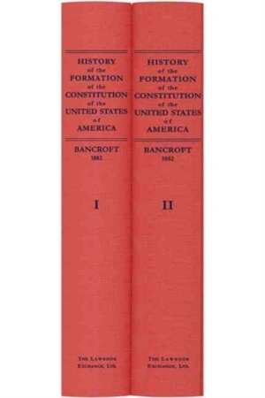 History Of The Formation Of The Constitution Of The United States Of America. Second Edition (1882)