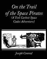 On The Trail Of The Space Pirates (a Tom Corbett Space Cadet Adventure)
