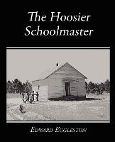 Hoosier Schoolmaster - A Story Of Backwoods Life In Indiana