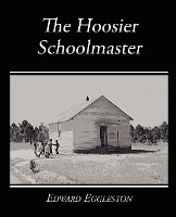Hoosier Schoolmaster - A Story Of Backwoods Life In Indiana