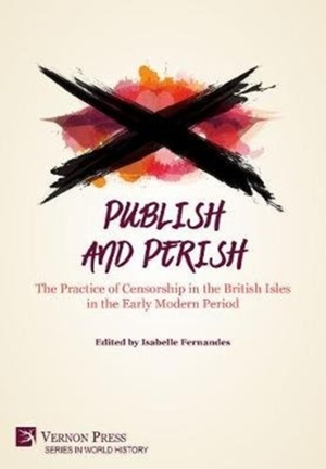 Publish And Perish: The Practice Of Censorship In The British Isles In The Early Modern Period