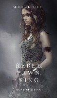 Rebel, Pawn, King (of Crowns And Glory-book 4)