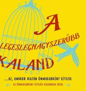 A Legeslegnagyszerűbb Kaland...az, Amikor Igazan Oenmagadkent Letezel (hungarian)