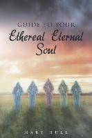 Guide To Your Ethereal Eternal Soul