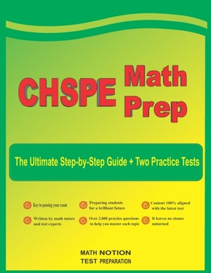 CHSPE Math Prep: The Ultimate Step by Step Guide Plus Two Full-Length CHSPE Practice Tests