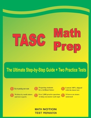 TASC Math Prep: The Ultimate Step by Step Guide Plus Two Full-Length TASC Practice Tests