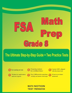 FSA Math Prep Grade 8: The Ultimate Step by Step Guide Plus Two Full-Length FSA Practice Tests