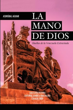 LA Mano De Dios. Huellas De La Venezuela Extraviada