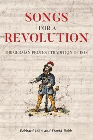 Songs For A Revolution - The 1848 Protest Song Tradition In Germany