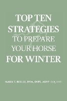 Top Ten Strategies To Prepare Your Horse For Winter