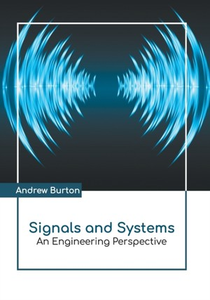 Signals And Systems: An Engineering Perspective