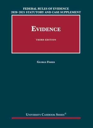 Federal Rules Of Evidence 2020-21 Statutory And Case Supplement To Fisher's Evidence