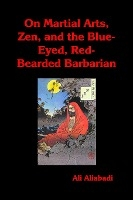 On Martial Arts, Zen, And The Blue-eyed, Red-bearded Barbarian