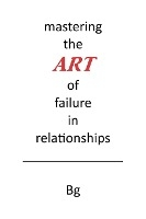 Mastering The Art Of Failure In Relationships