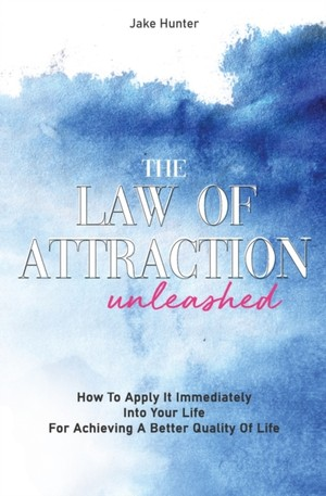 The Law Of Attraction Unleashed