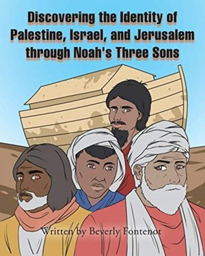 Discovering The Identity Of Palestine, Israel, And Jerusalem Through Noah's Three Sons