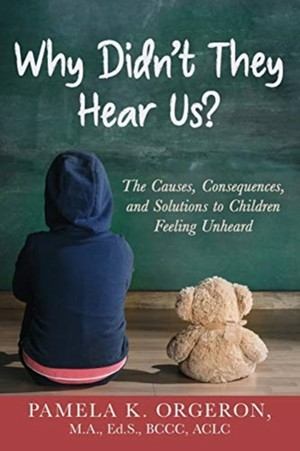 Why Didn't They Hear Us? The Causes, Consequences, And Solutions To Children Feeling Unheard