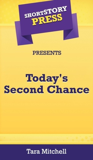 Short Story Press Presents Today's Second Chance