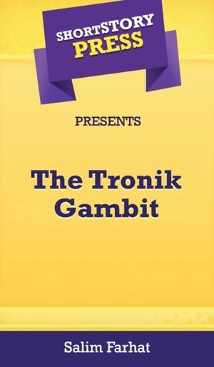 Short Story Press Presents The Tronik Gambit