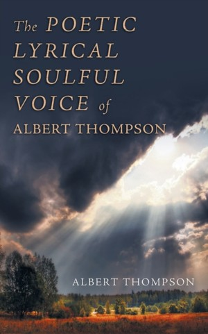 The Poetic Lyrical Soulful Voice Of Albert Thompson