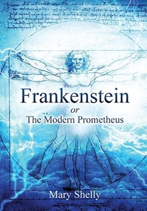 Frankenstein Or The Modern Prometheus (annotated)