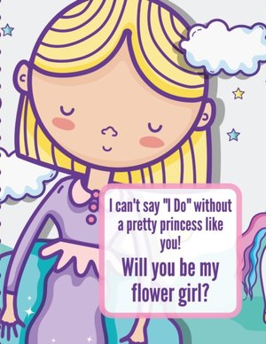 I Can't Say I Do Without A Pretty Princess Like You Will You Be My Flower Girl