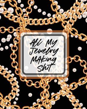 All My Jewelry Making Shit