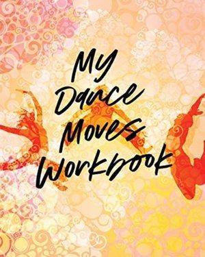 My Dance Moves Workbook