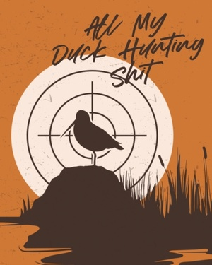 All My Duck Hunting Shit