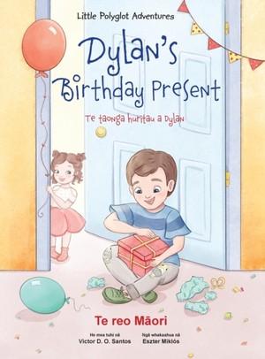 Dylan's Birthday Present / Te Taonga Huritau A Dylan - Maori Edition