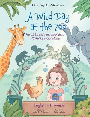 A Wild Day At The Zoo - Bilingual Hawaiian And English Edition