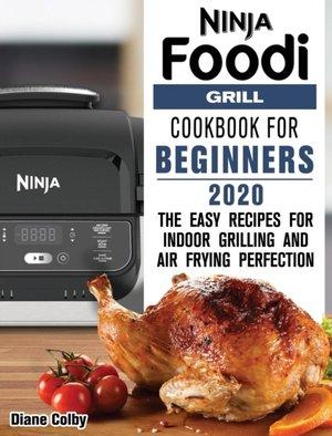 Ninja Foodi Grill Cookbook For Beginners 2020