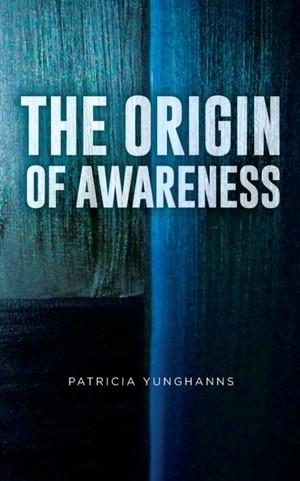 The Origin Of Awareness