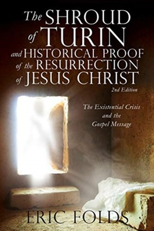 The Shroud Of Turin And Historical Proof Of The Resurrection Of Jesus Christ