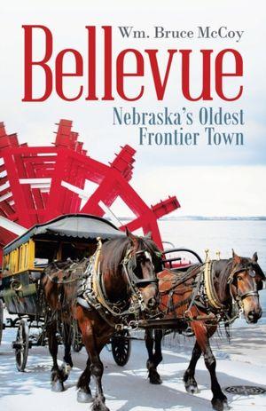 Bellevue: Nebraska's Oldest Frontier Town