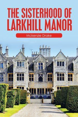 The Sisterhood Of Larkhill Manor