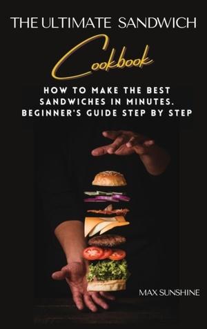 The Ultimate Sandwich Cookbook