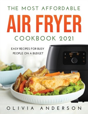 The Most Affordable Air Fryer Cookbook 2021