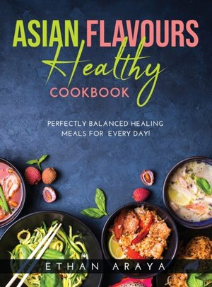 Asian Flavours Healthy Cookbook